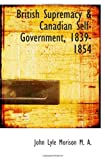 British Supremacy & Canadian Self-Government, 1839-1854