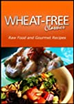 Wheat-Free Classics - Raw Food and Go...