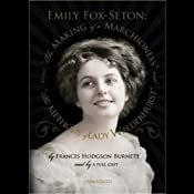 Emily Fox-Seton: The Making of a Marchioness and The Methods of Lady Walderhurst | [Frances Hodgson Burnett]