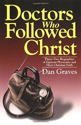 Doctors Who Followed Christ: 32 Biographies of Historic Physicians and Their Christian Faith