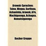 Arawak-Sprachen: Taino, Wayuu, Garifuna, Ashaninka, Arawak, Anu, Machiguenga, Achagua, Nomatsiguenga