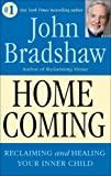 By John Bradshaw - Homecoming: Reclaiming and Healing Your Inner Child (Reprint) (1.2.1992)