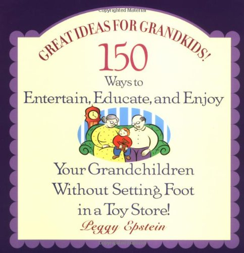 Great Ideas for Grandkids! : 150 Ways to Entertain, Educate, and Enjoy Your Grandchildren - Without Setting Foot in a To