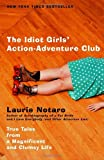 The Idiot Girls' Action-Adventure Club: True Tales from a Magnificent and Clumsy Life (0375760911) by Laurie Notaro