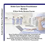 2012 Acute Care Nurse Practitioner Certification Audio Review; 6 Hours, 6 Audio CDs; Comprehensive Review for Acute Care Nurse Practitioners ACNPC