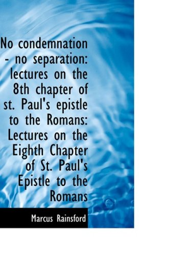 No condemnation - no separation: lectures on the 8th chapter of st. Paul's epistle to the Romans: Le PDF