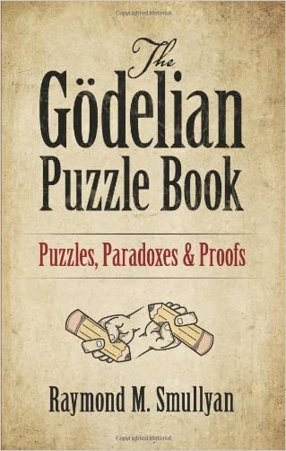 The Gödelian Puzzle Book: Puzzles, Paradoxes and Proofs