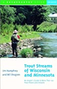 Amazon.com: Trout Streams of Wisconsin and Minnesota: An Angler's Guide to More Than 120 Rivers and Streams, Second Edition (9780881504972): Jim Humphrey, Bill Shogren: Books