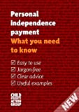 Personal Independence Payment: What You Need to Know (Child Poverty Action Group)