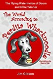img - for The Flying Watermelon of Doom: A Funny Dog Book for Kids: The World According to Perdita Whacknoodle book / textbook / text book