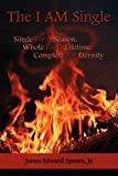 img - for The I AM Single: Single For A Season, Whole For A Lifetime, Complete For Eternity by Jr., James Edward Spence (2009-02-09) book / textbook / text book