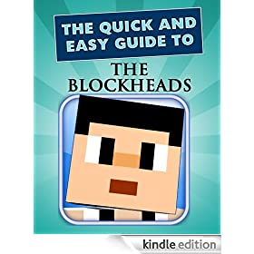 Blockheads: The Ultimate Game Guide (Cheats, Walkthrough, Secrets) (Quick and Easy Guides)