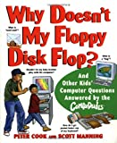 Why Doesn't My Floppy Disk Flop: And Other Kids' Computer Questions Answered by the CompuDudes (0471184292) by Cook, Peter