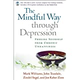 "The Mindful Way Through Depression: Freeing Yourself from Chronic Unhappiness [With CD]: Freeing Yourself from Chronic Unhappines: Guided Meditation Practices for the Mindful Way Through Depressionvon ""J. Mark G. Williams DPhil"""