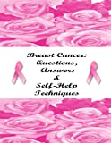 Breast Cancer: Questions, Answers & Self-Help Techniques: What Every Woman Should Know About Breast Cancer