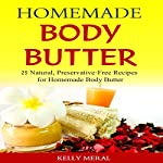 Homemade Body Butter: 25 Natural, Preservative-Free Recipes for Homemade Body Butter | Kelly Meral