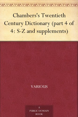 Chambers'S Twentieth Century Dictionary (Part 4 Of 4: S-Z And Supplements)
