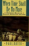 When Time Shall Be No More: Prophecy Belief in Modern American Culture (Studies in Cultural History) (0674951298) by Boyer, Paul