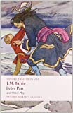 J. M. Barrie Peter Pan and Other Plays: The Admirable Crichton; Peter Pan; When Wendy Grew Up; What Every Woman Knows; Mary Rose