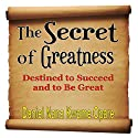 The Secret of Greatness: Destined to Succeed and to Be Great Audiobook by Daniel Nana Kwame Opare Narrated by Tracy Turner