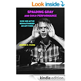 Spalding Gray and Solo Performance: How One Actor Revolutionized an Art Form (Past Times Solo Performance Series Book 5)
