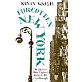 Forgotten New York: Views of a Lost Metropolis ~ Kevin Walsh