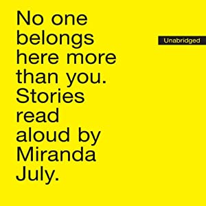 No One Belongs Here More Than You: Stories | [Miranda July]