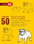 Draw 50 Dogs: The Step-by-Step Way to...