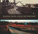 Railroad Empire across the Heartland: Rephotographing Alexander Gardners Westward Journey