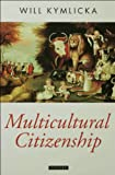 img - for Multicultural Citizenship: A Liberal Theory of Minority Rights (Oxford Political Theory) book / textbook / text book