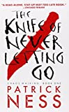 The Knife of Never Letting Go (Reissue with bonus short story): Chaos Walking: Book One