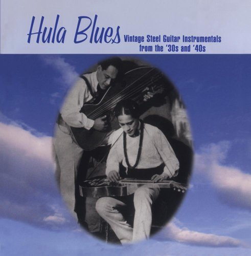 Hula Blues - Vintage Steel Guitar Instrumentals from the '30s and '40s by Various Artists