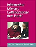 Information Literacy Collaborations that Work (New Library) (Information Literacy Sourcebooks)