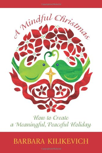 A Mindful Christmas: How to Create a Meaningful, Peaceful Holiday (Second Edition)