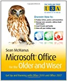 Microsoft Office for the Older and Wiser: Get up and running with Office 2010 and Office 2007