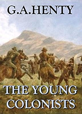 The Young Colonists (Annotated): A Story of the Zulu and Boer Wars