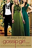 Gossip Girl: I Will Always Love You: A Gossip Girl novel