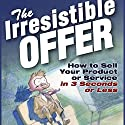 The Irresistible Offer: How to Sell Your Product or Service in Three Seconds or Less (       UNABRIDGED) by Mark Joyner Narrated by Mark Joyner