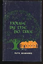 House By the Bo Tree by Ruth Seamands