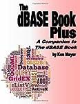 The dBASE Book Plus: A Companion to T...