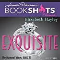 Exquisite: The Diamond Trilogy, Book 3 Audiobook by Elizabeth Hayley, James Patterson - foreword Narrated by Kristin Kalbli