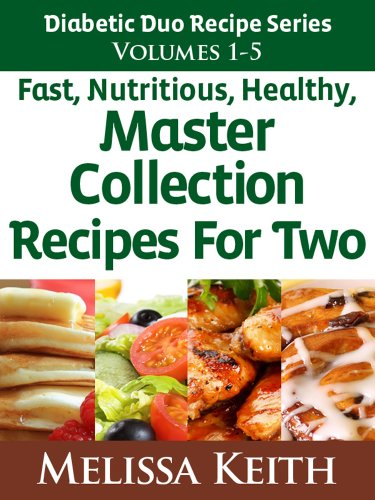 Melissa Keith - (Master Collection Vols 1- 5) Diabetic Duo Recipes Series: Master Collection Volumes 1 - 5, Nutritious, Healthy Recipes For Two: Master Collection Volumes ... For Two (Delicious Diabetic Recipes Series)