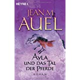 """Ayla und das Tal der Pferde: Ayla 2 (Ayla - Die Kinder der Erde, Band 2)von """"Jean M. Auel"""""""