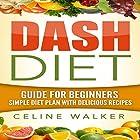 Dash Diet: Guide for Beginners: Simple Diet Plan with Delicious Recipes Hörbuch von Celine Walker Gesprochen von: Dave Wright