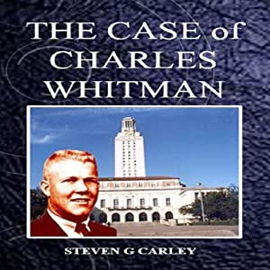 The Case of Charles Whitman | [Steven G. Carley]