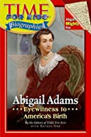 Time For Kids: Abigail Adams: Eyewitness to America's Birth