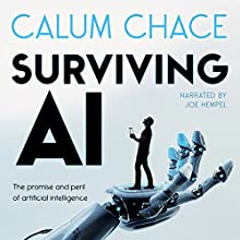 Surviving AI: The Promise and Peril of Artificial Intelligence (       UNABRIDGED) by Calum Chace Narrated by Joe Hempel