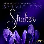 Shaken: LA Nights, Book 3   Sylvie Fox