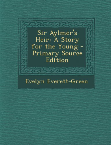 Sir Aylmer's Heir: A Story for the Young - Primary Source Edition