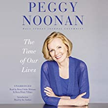 The Time of Our Lives: Collected Writings (       UNABRIDGED) by Peggy Noonan Narrated by Peggy Noonan, Betsy Foldes Meiman, Rena-Marie Villano